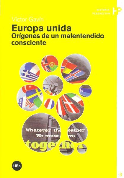 EUROPA UNIDA: ORÍGENES DE UN MALENTENDIDO CONSCIENTE