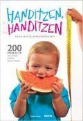 HANDITZEN, HANDITZEN. 200 ERREZETA HAURRAK ONDO ELIKATZEKO