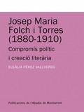 JOSEP MARIA FOLCH I TORRES (1880-1910) : COMPROMÍS POLÍTIC I CREACIÓ LITERÀRIA