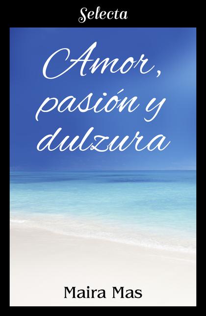 Amor, pasión y dulzura