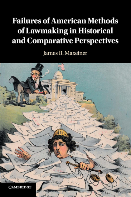 FAILURES OF AMERICAN METHODS OF LAWMAKING IN HISTORICAL AND COMPARATIVE PERSPECT
