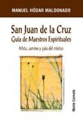 SAN JUAN DE LA CRUZ : GUÍA DE MAESTROS ESPIRITUALES. META, CAMINO Y GUÍA DEL MÍSTICO