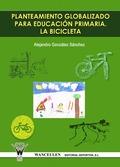 PLANTEAMIENTO GLOBALIZADO PARA EDUCACIÓN PRIMARIA : LA BICICLETA