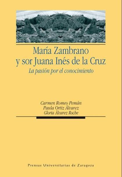 MARÍA ZAMBRANO Y SOR JUANA INÉS DE LA CRUZ : LA PASIÓN POR EL CONOCIMIENTO