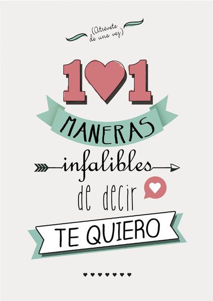 101 MANERAS INFALIBLES DE DECIR TE QUIERO.