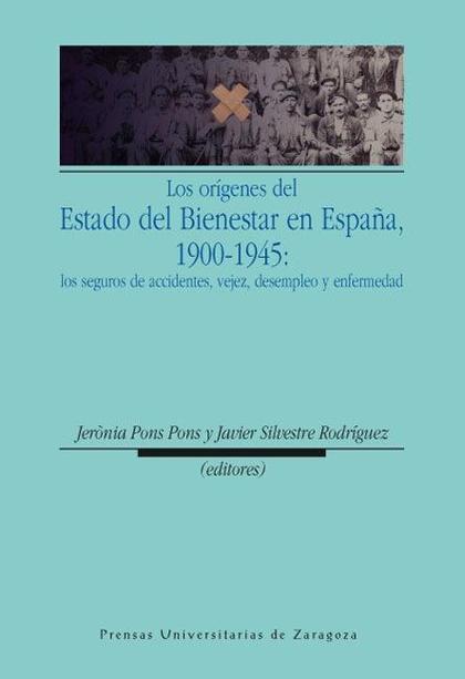 LOS ORÍGENES DEL ESTADO DEL BIENESTAR EN ESPAÑA, 1900-1945 : LOS SEGUROS DE ACCIDENTES, VEJEZ,