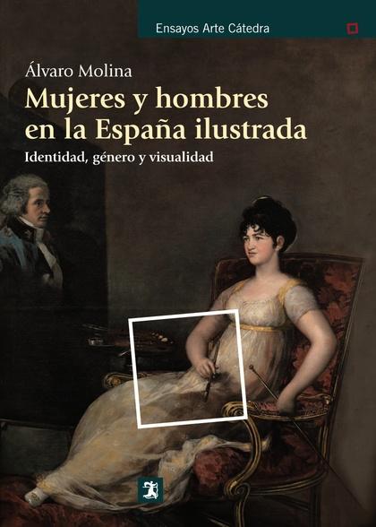 MUJERES Y HOMBRES EN LA ESPAÑA ILUSTRADA : IDENTIDAD, GÉNERO Y VISUALIDAD