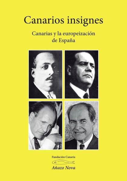 CANARIOS INSIGNES. CANARIAS Y LA EUROPEIZACIÓN DE ESPAÑA.