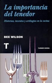 LA IMPORTANCIA DEL TENEDOR. HISTORIAS, INVENTOS Y ARTILUGIOS DE LA COCINA