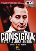 CONSIGNA : MATAR A JOSÉ ANTONIO: CRÓNICA DE UNA TRAICIÓN