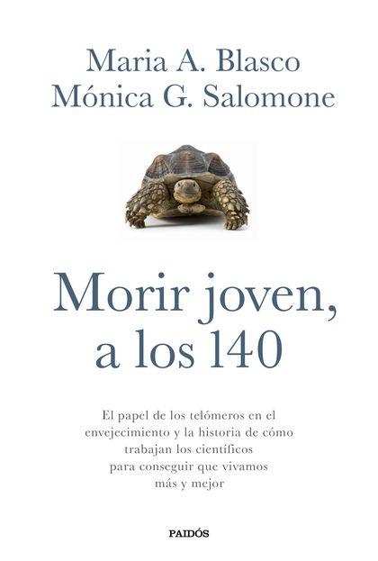 MORIR JOVEN, A LOS 140. EL PAPEL DE LOS TELÓMEROS EN EL ENVEJECIMIENTO Y LA HISTORIA DE CÓMO TR