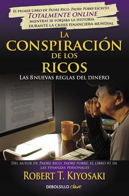 LA CONSPIRACIÓN DE LOS RICOS. LAS 8 NUEVAS REGLAS DEL DINERO