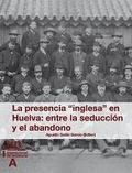 LA PRESENCIA INGLESA EN HUELVA : ENTRE LA SEDUCCIÓN Y EL ABANDONO