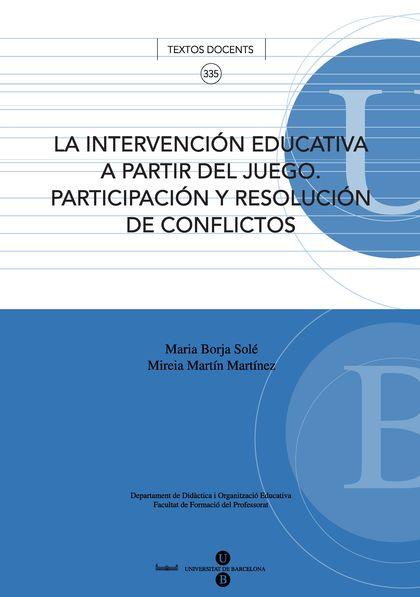 LA INTERVENCIÓN EDUCATIVA A PARTIR DEL JUEGO : PARTICIPACIÓN Y RESOLUCIÓN DE CONFLICTOS