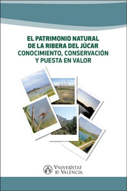 EL PATRIMONIO NATURAL DE LA RIBERA DEL JÚCAR.. CONOCIMIENTO, CONSERVACIÓN Y PUESTA EN VALOR