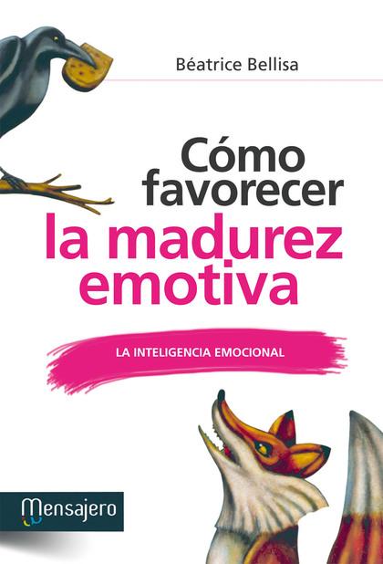 CÓMO FAVORECER LA MADUREZ EMOTIVA : LA INTELIGENCIA EMOCIONAL