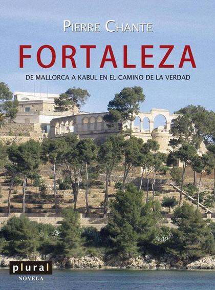 FORTALEZA : DE MALLORCA A KABUL EN EL CAMINO DE LA VERDAD