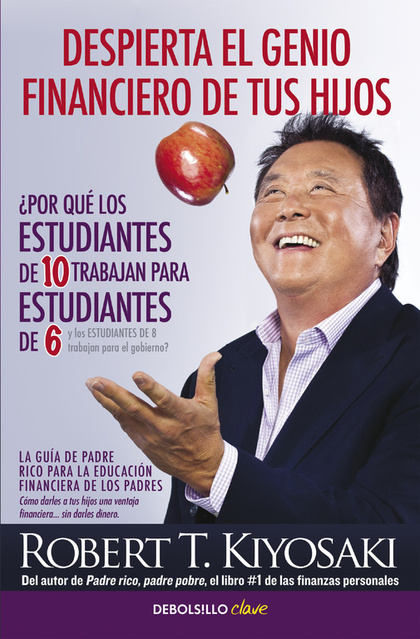 DESPIERTA EL GENIO FINANCIERO DE TUS HIJOS. LA GUÍA DE PADRE RICO PARA LA EDUCACIÓN FINANCIERA
