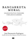 BANCARROTA MORAL. VIOLENCIA POLÍTICO-FINANCIERA Y RESILIENCIA CIUDADANA