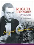 MIGUEL HERNÁNDEZ, OBRA EXENTA : ESTUDIOS, RECOPILACIÓN Y DICTÁMENES DE JESUCRISTO RIQUELME