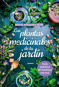 LAS PLANTAS MEDICINALES DE TU JARDÍN. GUÍA PRÁCTICA DE LA BOTICA NATURAL