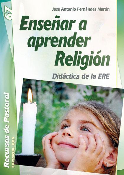 ENSEÑAR A APRENDER RELIGIÓN : DIDÁCTICA DE LA ERE