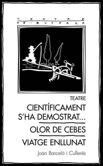 TEATRE: CIENTÍFICAMENT S´HA DEMOSTRAT... / OLOR DE CEBES / VIATGE ENLLUNAT