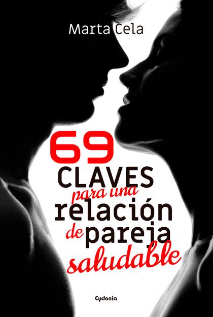 69 CLAVES PARA UNA RELACIÓN DE PAREJA SALUDABLE.