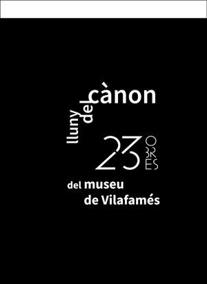 LLUNY DEL CÀNON.. 23 OBRES DEL MUSEU DE VILAFAMÉS