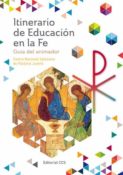 ITINERARIO DE EDUCACIÓN EN LA FE : GUÍA DEL ANIMADOR