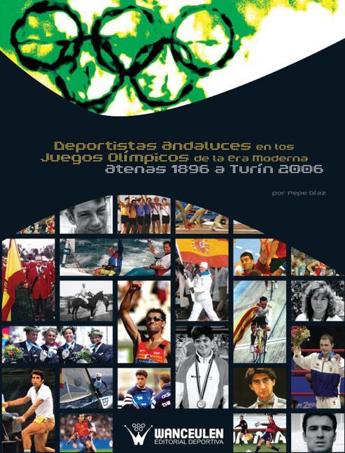 DEPORTISTAS ANDALUCES EN LOS JUEGOS OLÍMPICOS DE LA ERA MODERNA : ATENAS 1896 A TURÍN 2006