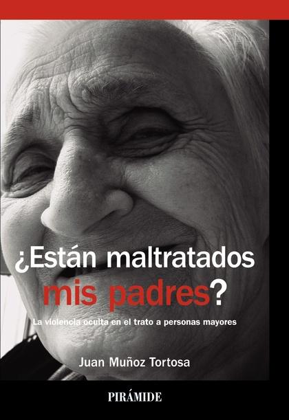¿ESTÁN MALTRATADOS MIS PADRES?. LA VIOLENCIA OCULTA EN PERSONAS MAYORES