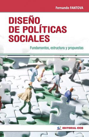 DISEÑO DE POLÍTICAS SOCIALES : FUNDAMENTOS, ESTRUCTURA Y PROPUESTAS