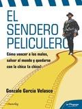 EL SENDERO PELICULERO : CÓMO VENCER A LOS MALOS, SALVAR AL MUNDO Y QUEDARSE CON LA CHICA (O CHI