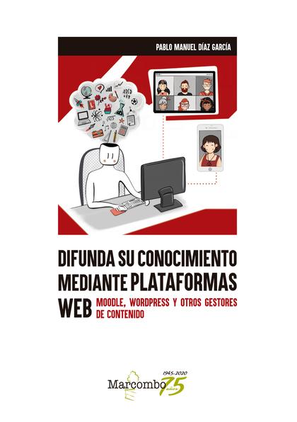 DIFUNDA SU CONOCIMIENTO MEDIANTE PLATAFORMAS WEB                                MOODLE, WORDPRE