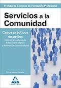 CUERPO DE PROFESORES TÉCNICOS DE FORMACIÓN PROFESIONAL. SERVICIOS A LA COMUNIDAD. CASOS PRÁCTIC