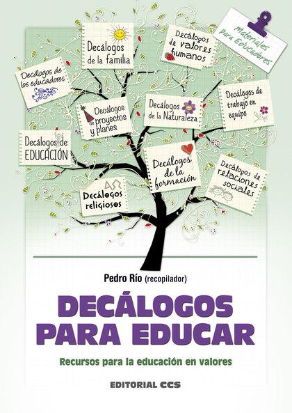 DECÁLOGOS PARA EDUCAR : RECURSOS PARA LA EDUCACIÓN EN VALORES