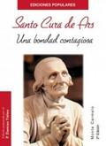 SANTO CURA DE ARS, UNA BONDAD CONTAGIOSA.