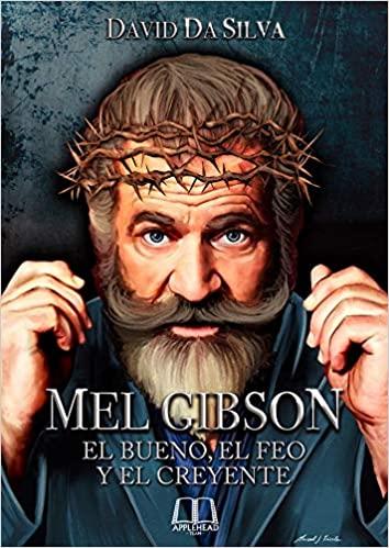 MEL GIBSON: EL BUENO, EL FEO Y EL CREYENTE.