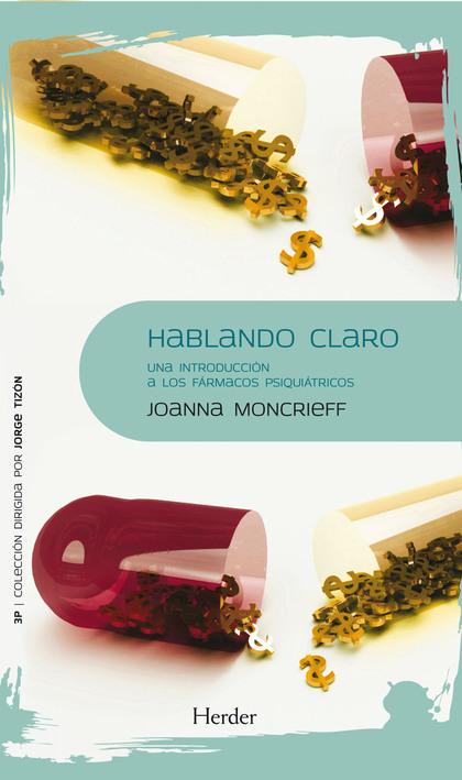 HABLANDO CLARO : UNA INTRODUCCIÓN A LOS FÁRMACOS PSIQUIÁTRICOS
