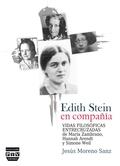 EDITH STEIN EN COMPAÑÍA : VIDAS FILOSÓFICAS ENTRECRUZADAS DE MARÍA ZAMBRANO, HANNAH ARENDT Y SI