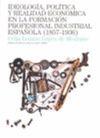 IDEOLOGÍA POLÍTICA Y REALIDAD ECONÓMICA EN LA FORMACIÓN PROFESIONAL ESPAÑOLA (1857-1936)