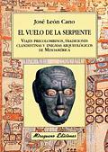 EL VUELO DE LA SERPIENTE. VIAJES PRECOLOMBINOS TRADICIONES CLANDESTINA