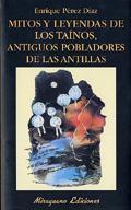 MITOS Y LEYENDAS TAÍNOS, ANTIGUOS POBLADORES DE LAS ANTILLAS