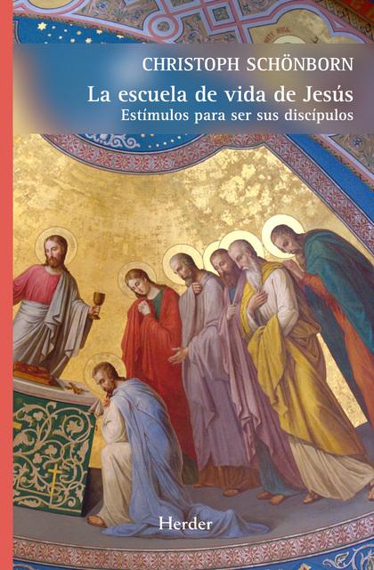 LA ESCUELA DE VIDA DE JESÚS : ESTÍMULOS PARA SER SUS DISCÍPULOS