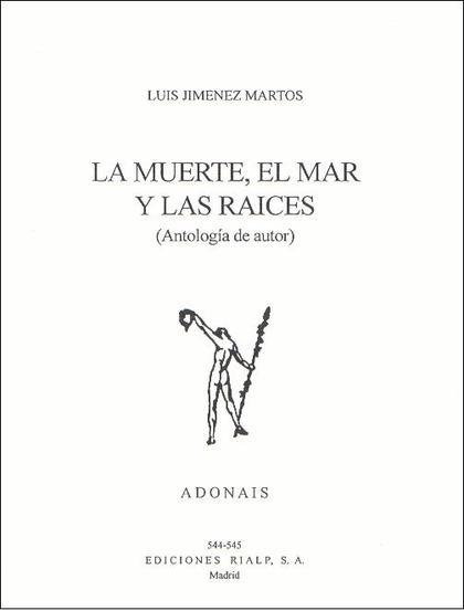 LA MUERTE, EL MAR Y LAS RAÍCES : ANTOLOGÍA DEL AUTOR