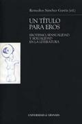 UN TÍTULO PARA EROS : EROTISMO, SENSUALIDAD Y SEXUALIDAD EN LA LITERATURA