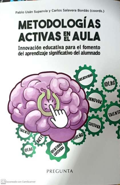 METODOLOGÍAS ACTIVAS EN EL AULA. INNOVACIÓN EDUCATIVA PARA EL FOMENTO DEL APRENDIZAJE SIGNIFICA