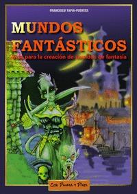 MUNDOS FANTÁSTICOS. GUÍA PARA LA CREACIÓN DE MUNDOS DE FANTASÍA (3ª EDICIÓN)