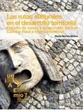 LAS RUTAS CULTURALES EN EL DESARROLLO TERRITORIAL : ESTUDIO DE CASOS Y PROPUESTAS PARA EL CAMIN